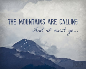 Mountains are calling, John Muir Quote, Typography Quote, Climb Every ...