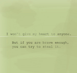 Won't Give My Heart to Anyone But If You are brave Enough,You Can ...