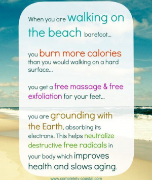 knew there was a great reason for walking on the beach