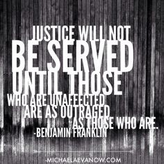 ... until those who are unaffected are as outraged as those who are