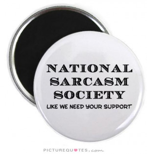 Sarcastic Quotes Sarcasm Quotes Support Quotes Supportive Quotes