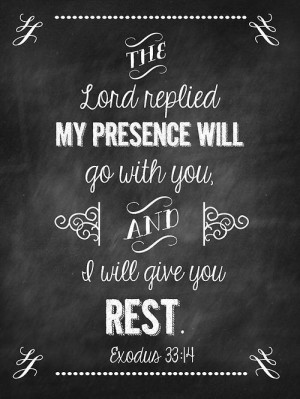 Exodus 33:14 The Lord replied my presence will go with you, and I will ...