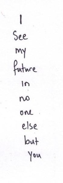 see my future in no one else but you