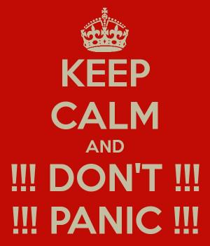 DON'T !!! !!! PANIC !!!