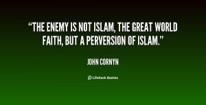 The enemy is not Islam, the great world faith, but a perversion of ...