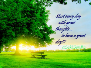 Start every day with great thoughts to have a great day #Quote