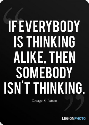George s patton, quotes, sayings, everybody is thinking, true