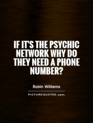the Psychic Network why do they need a phone number Picture Quote 1