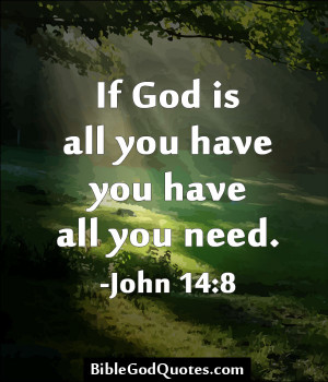 quotes and sayings - If God is all you have, you have all you need ...