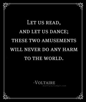 Voltaire, quotes, sayings, dance, read, famous quote