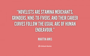 Novelists are stamina merchants, grinders, nine-to-fivers, and their ...