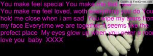 You make feel special You make me feel newYou make me feel loved, woth ...