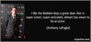 ... Alec is super-smart, super-articulate, almost too smart to be an actor