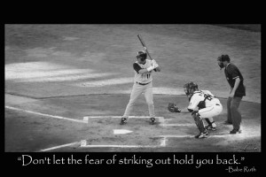 Nice Baseball Quote - Dont Let the Fear of Striking out Hold you Back ...