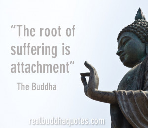 "... is the root of suffering."" So this is a genuine canonical quote"