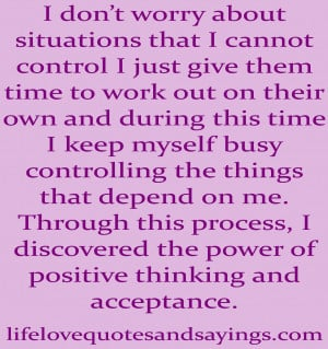 don't worry about situations that I cannot control I just give ...