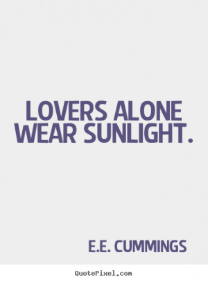Love quotes - lovers alone wear sunlight.