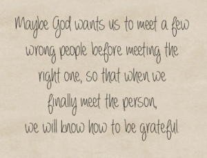 god wants us to meet a few wrong people before meeting the right one ...