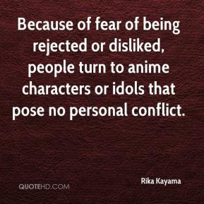 Rika Kayama - Because of fear of being rejected or disliked, people ...