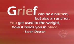 Grief Quote: Grief can be a burden, but also... Grief-(3)