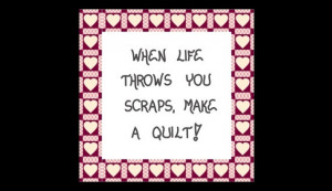 When life throws you scraps, make a quilt!