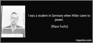 was a student in Germany when Hitler came to power. - Klaus Fuchs