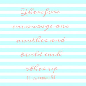 Encourage One Another And Build Each Other Up Therefore encourage one