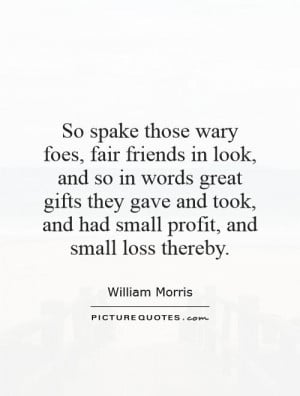 So spake those wary foes, fair friends in look, and so in words great ...
