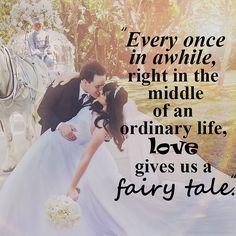 ... an ordinary life, love gives us a fairy tale.