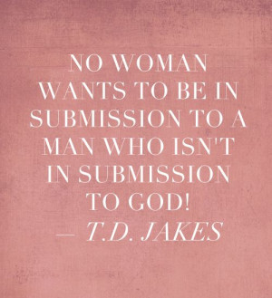 ... submission to God - T.D Jakes #inspiring quotes #marriage quotes #