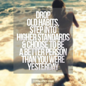 Drop Old Habits Be A Better Person Girly Advice Quote Picture