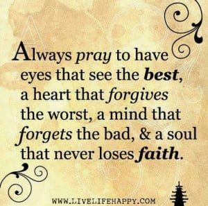 Always pray to have eyes that see the best, a heart that forgives the ...
