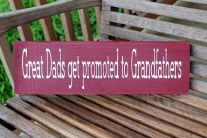 Great Dads Get Promoted To Grandfathers.