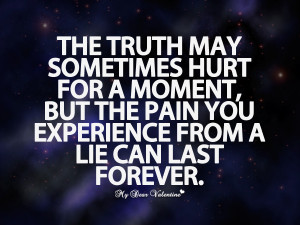 Life Quotes - The truth may sometimes hurt for a moment