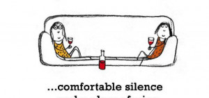 Friendship is, comfortable silence and a glass of wine.