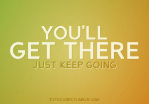 You'll get there. Just keep going.
