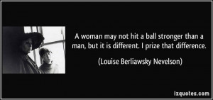 woman may not hit a ball stronger than a man, but it is different. I ...