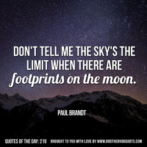 "... the limit when there are footprints on the moon."" - Paul Brandt"