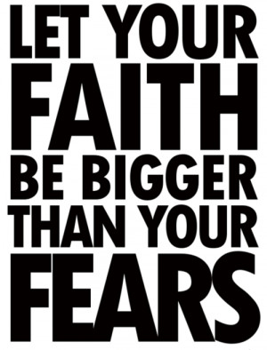 quotes about life let your faith be bigger than your fears Quotes ...