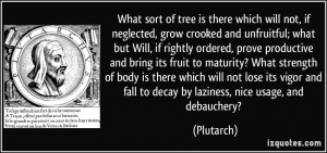 ... and fall to decay by laziness, nice usage, and debauchery? - Plutarch