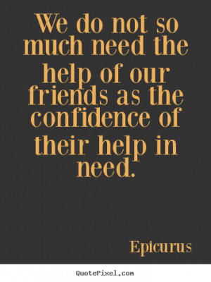 ... need-the-help-of-our-friends-as-the-confidence-of-their-help-in-need-7
