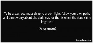quote-to-be-a-star-you-must-shine-your-own-light-follow-your-own-path ...