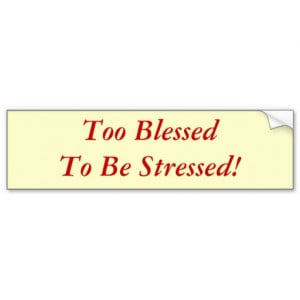 too_blessed_to_be_stressed_bumper_sticker ...