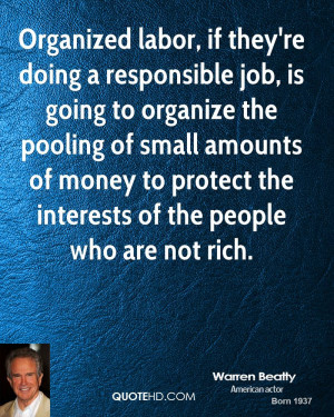 Organized labor, if they're doing a responsible job, is going to ...
