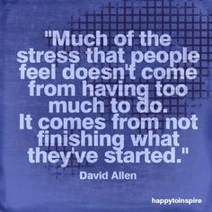 David Allen quote stress finish what you start More
