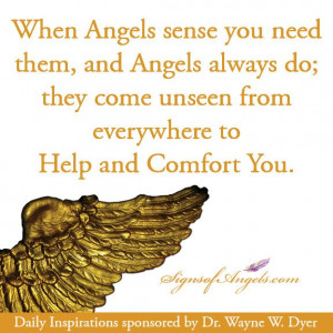 ... Angels Always Do, They Come Unseen From Everywhere To Help And Comfort