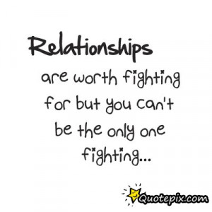 ... And Boyfriend Quotes About Fighting Relationship worth fighting