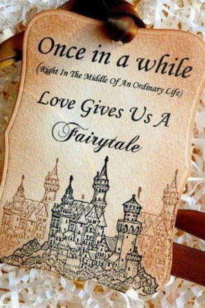 ... (right in the middle of ordinary life) love gives us a Fairytale