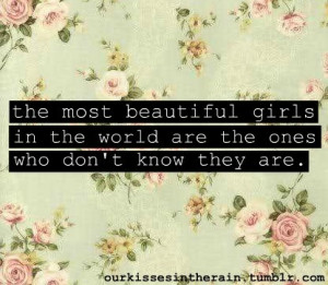 The Most Beautiful Girls In the World are the ones Who Don't Know ...