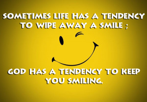 ... tendency to wipe away a smile; God has a tendency to keep you smiling